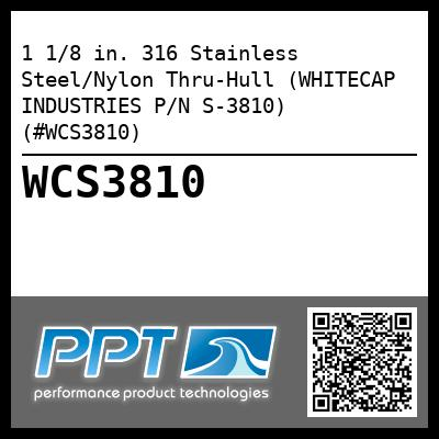 1 1/8 in. 316 Stainless Steel/Nylon Thru-Hull (WHITECAP INDUSTRIES P/N S-3810) (#WCS3810)