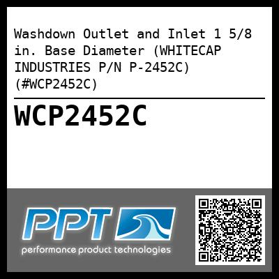 Washdown Outlet and Inlet 1 5/8 in. Base Diameter (WHITECAP INDUSTRIES P/N P-2452C) (#WCP2452C)