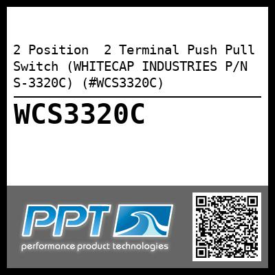 2 Position  2 Terminal Push Pull Switch (WHITECAP INDUSTRIES P/N S-3320C) (#WCS3320C)