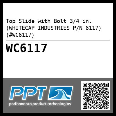 Top Slide with Bolt 3/4 in. (WHITECAP INDUSTRIES P/N 6117) (#WC6117)