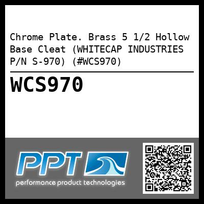 Chrome Plate. Brass 5 1/2 Hollow Base Cleat (WHITECAP INDUSTRIES P/N S-970) (#WCS970)