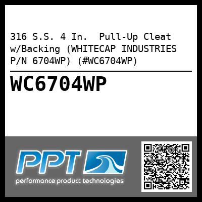 316 S.S. 4 In.  Pull-Up Cleat w/Backing (WHITECAP INDUSTRIES P/N 6704WP) (#WC6704WP)