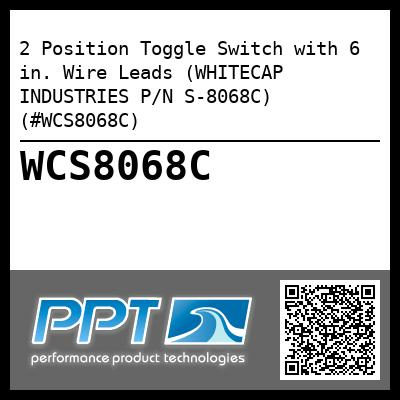 2 Position Toggle Switch with 6 in. Wire Leads (WHITECAP INDUSTRIES P/N S-8068C) (#WCS8068C)