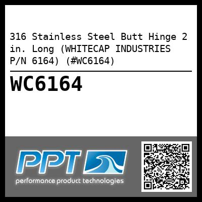 316 Stainless Steel Butt Hinge 2 in. Long (WHITECAP INDUSTRIES P/N 6164) (#WC6164)