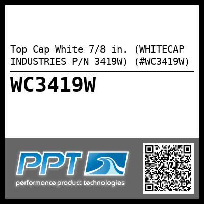 Top Cap White 7/8 in. (WHITECAP INDUSTRIES P/N 3419W) (#WC3419W)