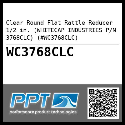 Clear Round Flat Rattle Reducer 1/2 in. (WHITECAP INDUSTRIES P/N 3768CLC) (#WC3768CLC)