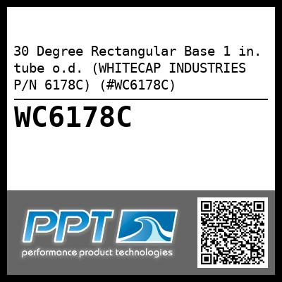 30 Degree Rectangular Base 1 in. tube o.d. (WHITECAP INDUSTRIES P/N 6178C) (#WC6178C)
