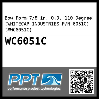 Bow Form 7/8 in. O.D. 110 Degree (WHITECAP INDUSTRIES P/N 6051C) (#WC6051C)