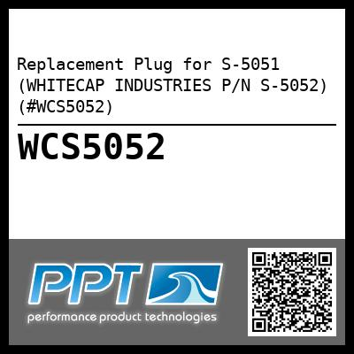 Replacement Plug for S-5051 (WHITECAP INDUSTRIES P/N S-5052) (#WCS5052)