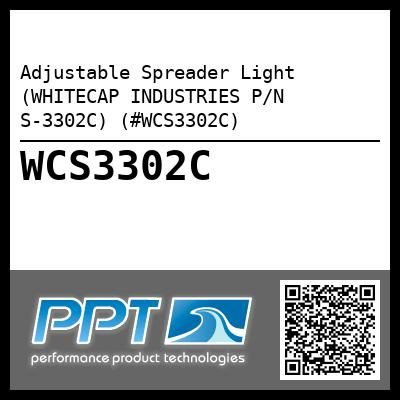 Adjustable Spreader Light (WHITECAP INDUSTRIES P/N S-3302C) (#WCS3302C)