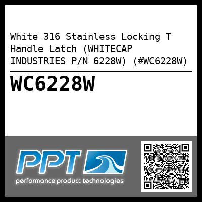 White 316 Stainless Locking T Handle Latch (WHITECAP INDUSTRIES P/N 6228W) (#WC6228W)
