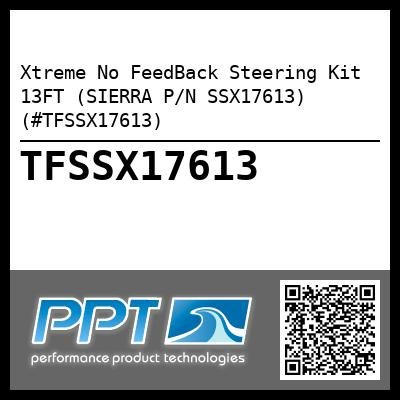 Xtreme No FeedBack Steering Kit 13FT (SIERRA P/N SSX17613) (#TFSSX17613)