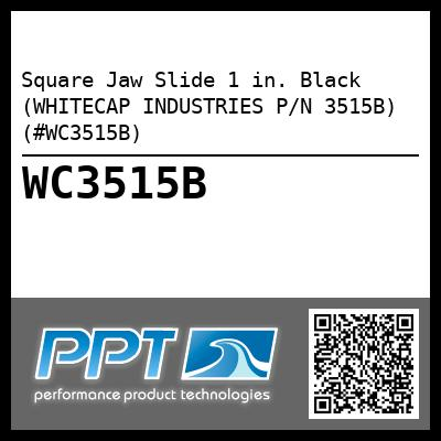 Square Jaw Slide 1 in. Black (WHITECAP INDUSTRIES P/N 3515B) (#WC3515B)