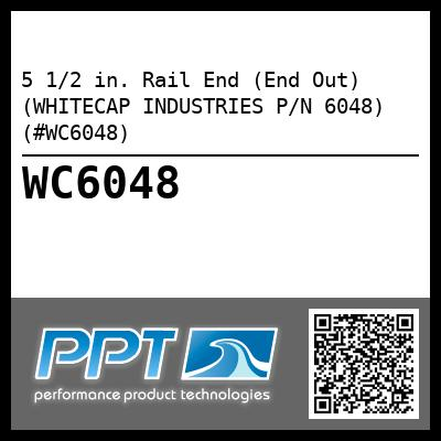 5 1/2 in. Rail End (End Out) (WHITECAP INDUSTRIES P/N 6048) (#WC6048)