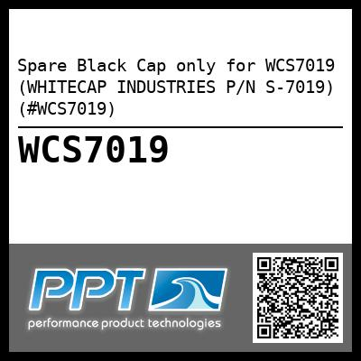Spare Black Cap only for WCS7019 (WHITECAP INDUSTRIES P/N S-7019) (#WCS7019)