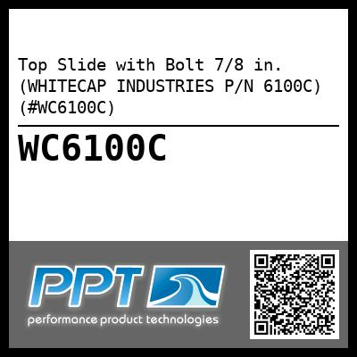 Top Slide with Bolt 7/8 in. (WHITECAP INDUSTRIES P/N 6100C) (#WC6100C)