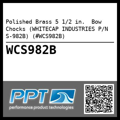 Polished Brass 5 1/2 in.  Bow Chocks (WHITECAP INDUSTRIES P/N S-982B) (#WCS982B)