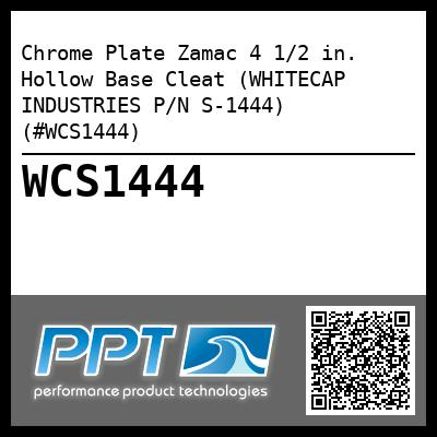 Chrome Plate Zamac 4 1/2 in.  Hollow Base Cleat (WHITECAP INDUSTRIES P/N S-1444) (#WCS1444)