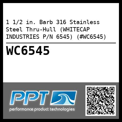 1 1/2 in. Barb 316 Stainless Steel Thru-Hull (WHITECAP INDUSTRIES P/N 6545) (#WC6545)