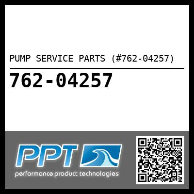 PUMP SERVICE PARTS (#762-04257) - Click Here to See Product Details