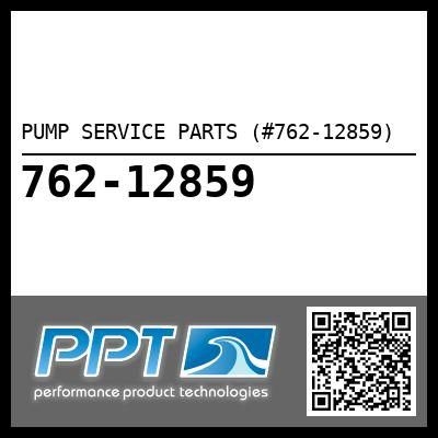 PUMP SERVICE PARTS (#762-12859) - Click Here to See Product Details