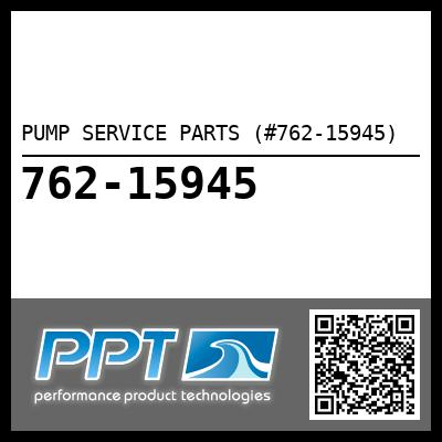 PUMP SERVICE PARTS (#762-15945) - Click Here to See Product Details