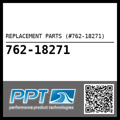 REPLACEMENT PARTS (#762-18271) - Click Here to See Product Details