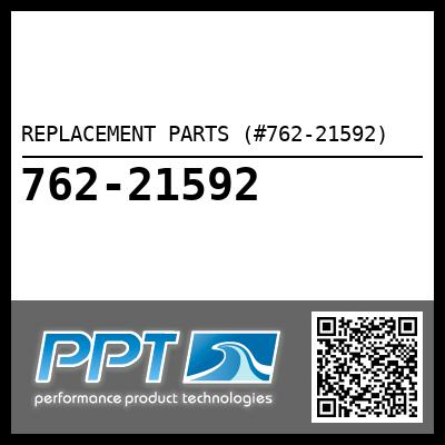 REPLACEMENT PARTS (#762-21592) - Click Here to See Product Details