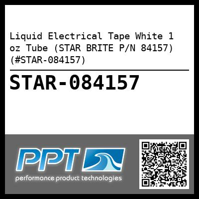 Liquid Electrical Tape White 1 oz Tube (STAR BRITE P/N 84157) (#STAR-084157) - Click Here to See Product Details
