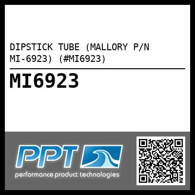 DIPSTICK TUBE (MALLORY P/N MI-6923) (#MI6923) - Click Here to See Product Details
