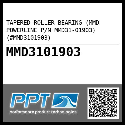 TAPERED ROLLER BEARING (MMD POWERLINE P/N MMD31-01903) (#MMD3101903) - Click Here to See Product Details