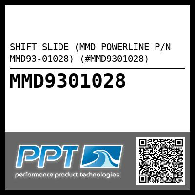 SHIFT SLIDE (MMD POWERLINE P/N MMD93-01028) (#MMD9301028) - Click Here to See Product Details