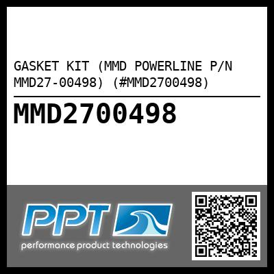 GASKET KIT (MMD POWERLINE P/N MMD27-00498) (#MMD2700498) - Click Here to See Product Details