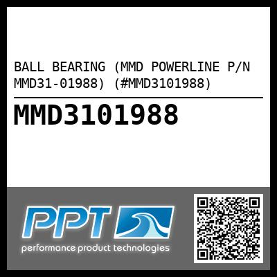 BALL BEARING (MMD POWERLINE P/N MMD31-01988) (#MMD3101988) - Click Here to See Product Details