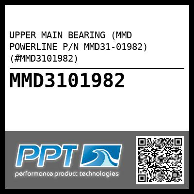 UPPER MAIN BEARING (MMD POWERLINE P/N MMD31-01982) (#MMD3101982) - Click Here to See Product Details