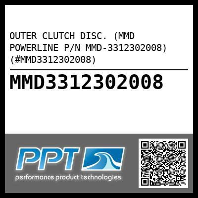 OUTER CLUTCH DISC. (MMD POWERLINE P/N MMD-3312302008) (#MMD3312302008) - Click Here to See Product Details