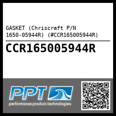 GASKET (Chriscraft P/N 1650-05944R) (#CCR165005944R) - Click Here to See Product Details