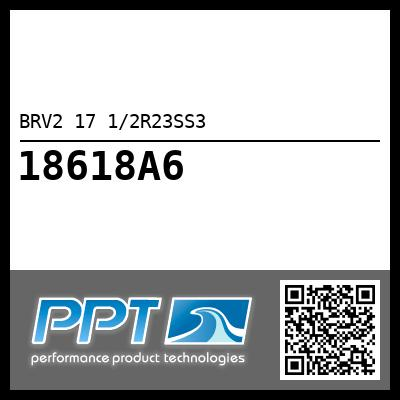 BRV2 17 1/2R23SS3 - Click Here to See Product Details