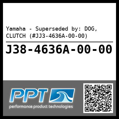 Yamaha - Superseded by: DOG, CLUTCH (#JJ3-4636A-00-00)
