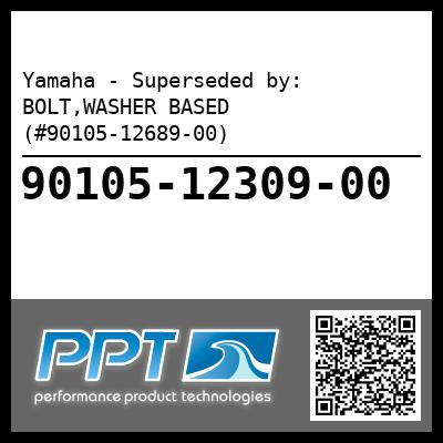 Yamaha - Superseded by: BOLT,WASHER BASED (#90105-12689-00)