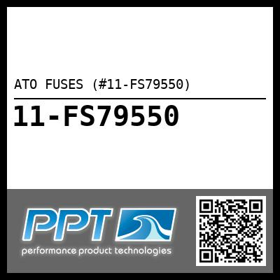 ATO FUSES (#11-FS79550) - Click Here to See Product Details