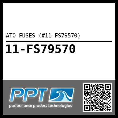 ATO FUSES (#11-FS79570) - Click Here to See Product Details