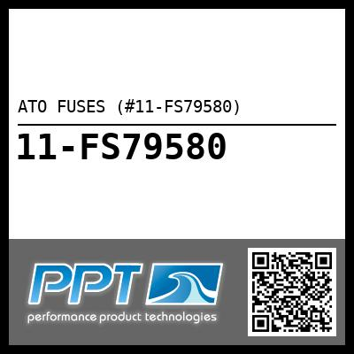 ATO FUSES (#11-FS79580) - Click Here to See Product Details